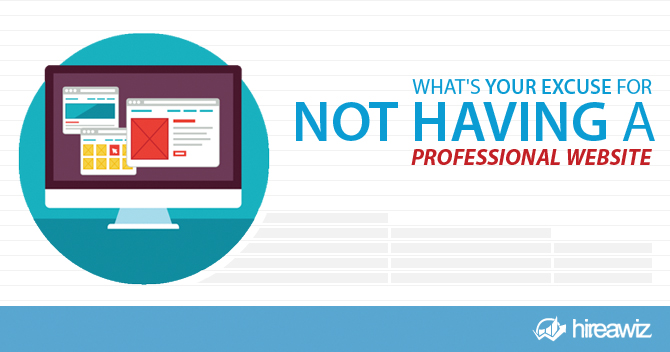 Think You Have a Valid Excuse for Not Having a Professional Website for Your Business? Think Again…