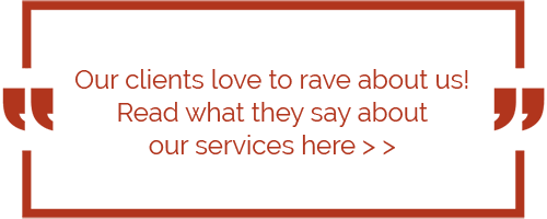 Our clients love to rave about us